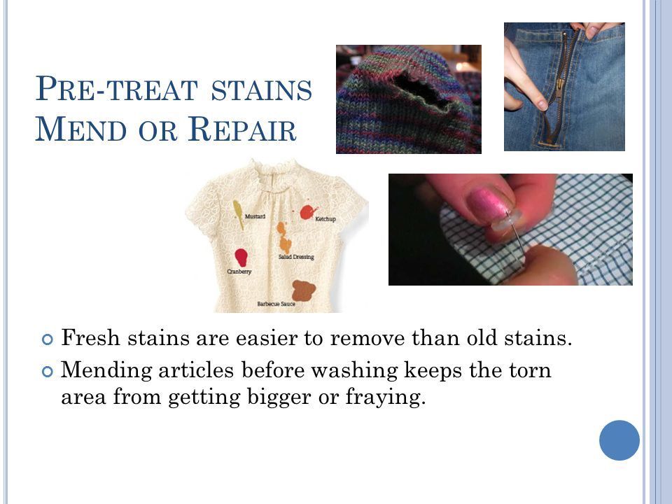 Pre-treat stains Mend or Repair