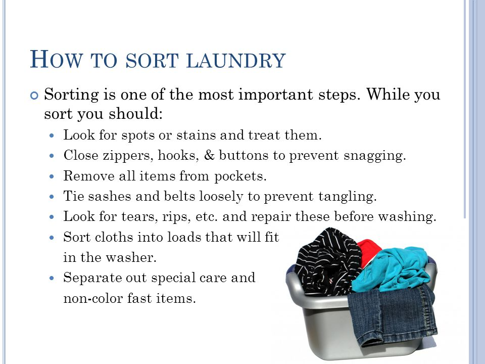 How to sort laundry Sorting is one of the most important steps. While you sort you should: Look for spots or stains and treat them.
