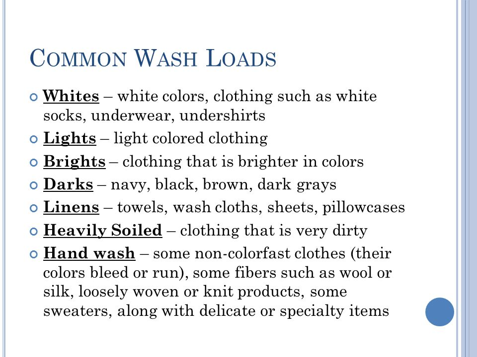 Common Wash Loads Whites – white colors, clothing such as white socks, underwear, undershirts. Lights – light colored clothing.