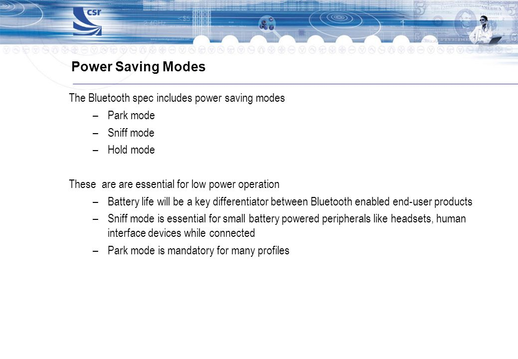 Power Saving Modes The Bluetooth spec includes power saving modes