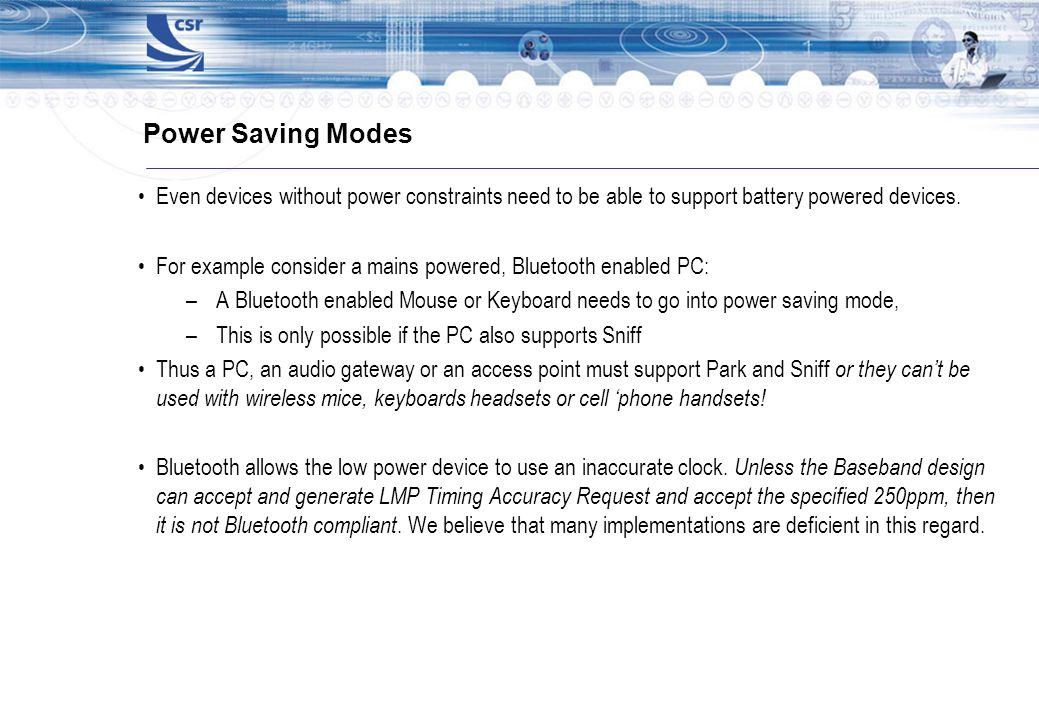 Power Saving Modes Even devices without power constraints need to be able to support battery powered devices.
