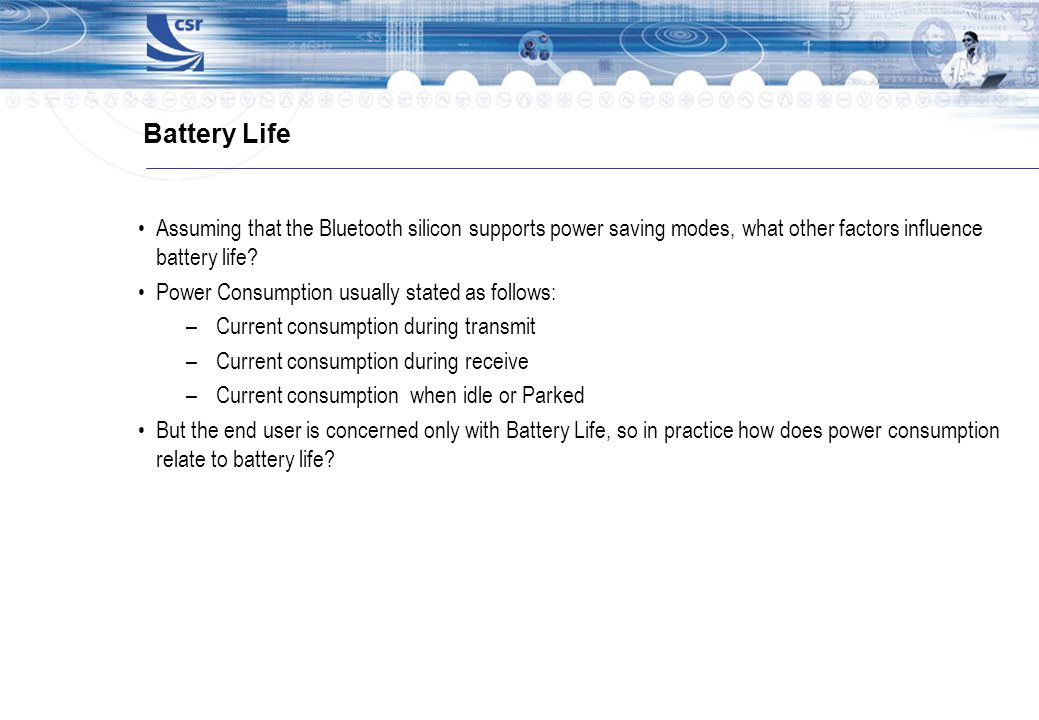 Battery Life Assuming that the Bluetooth silicon supports power saving modes, what other factors influence battery life