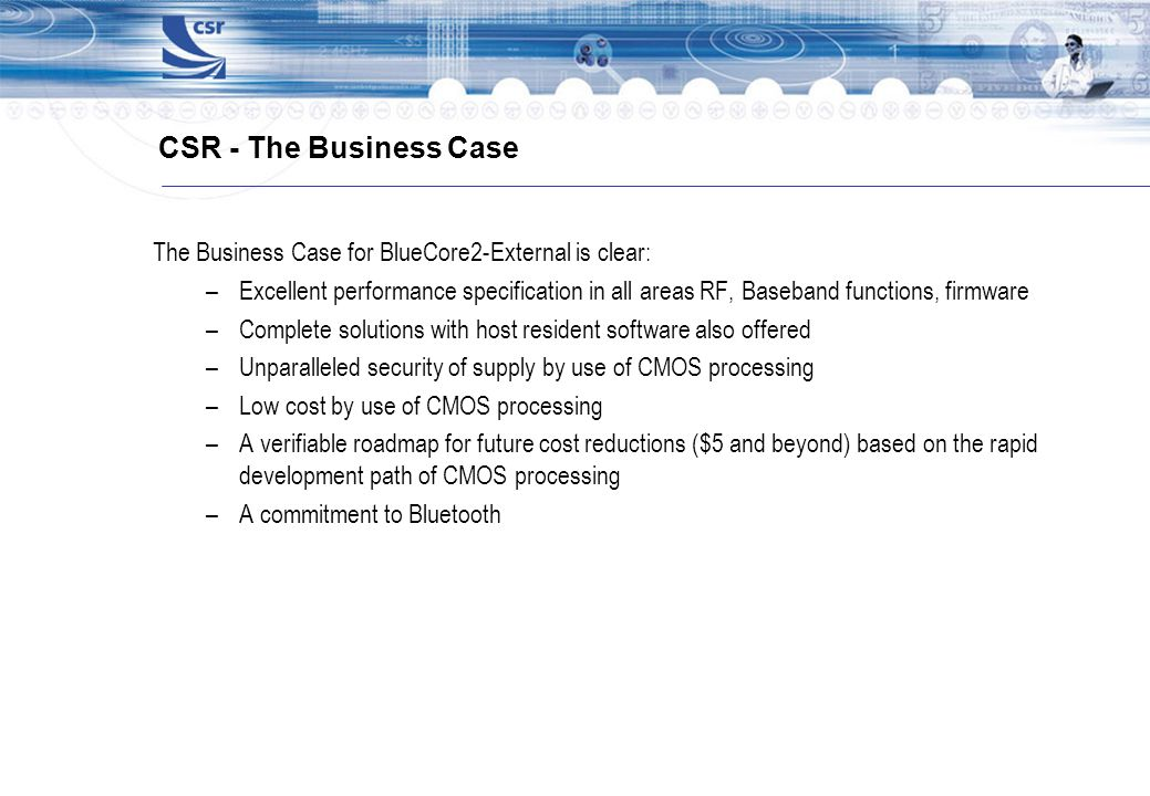 CSR - The Business Case The Business Case for BlueCore2-External is clear: