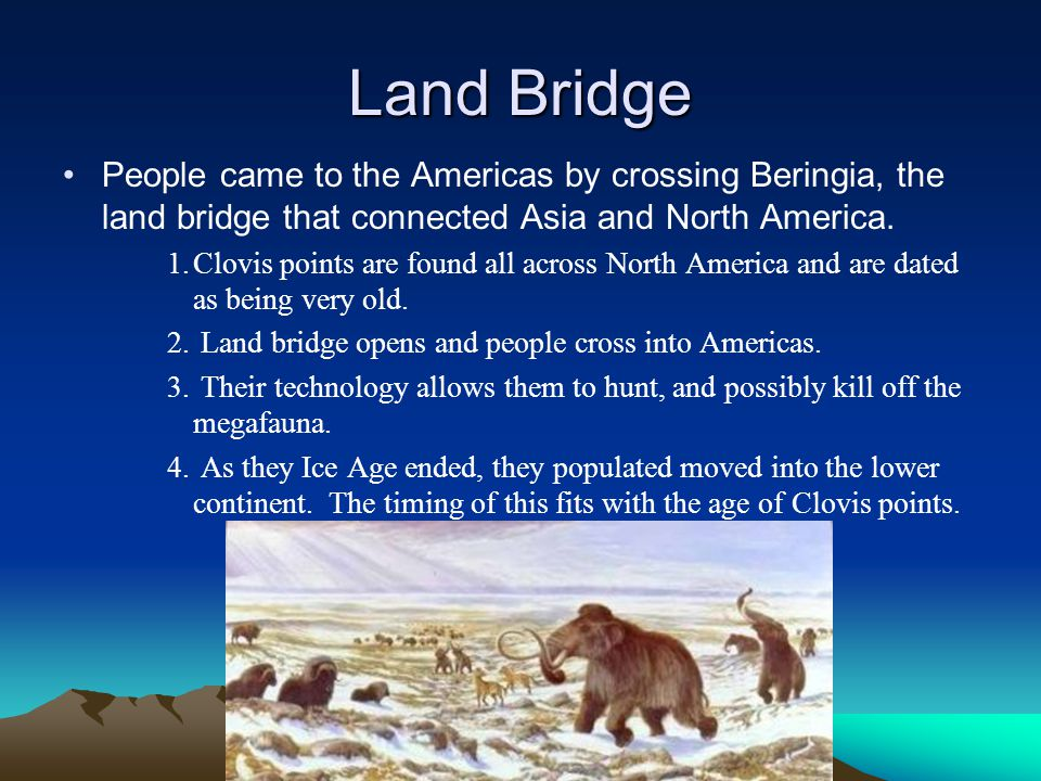Land Bridge People came to the Americas by crossing Beringia, the land bridge that connected Asia and North America.