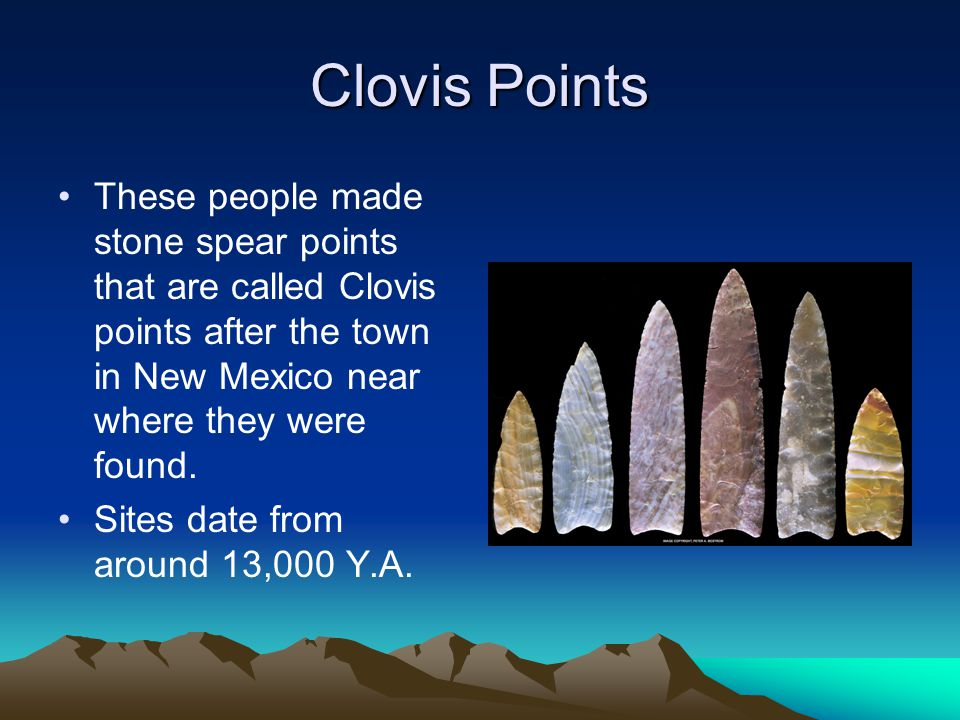Clovis Points These people made stone spear points that are called Clovis points after the town in New Mexico near where they were found.