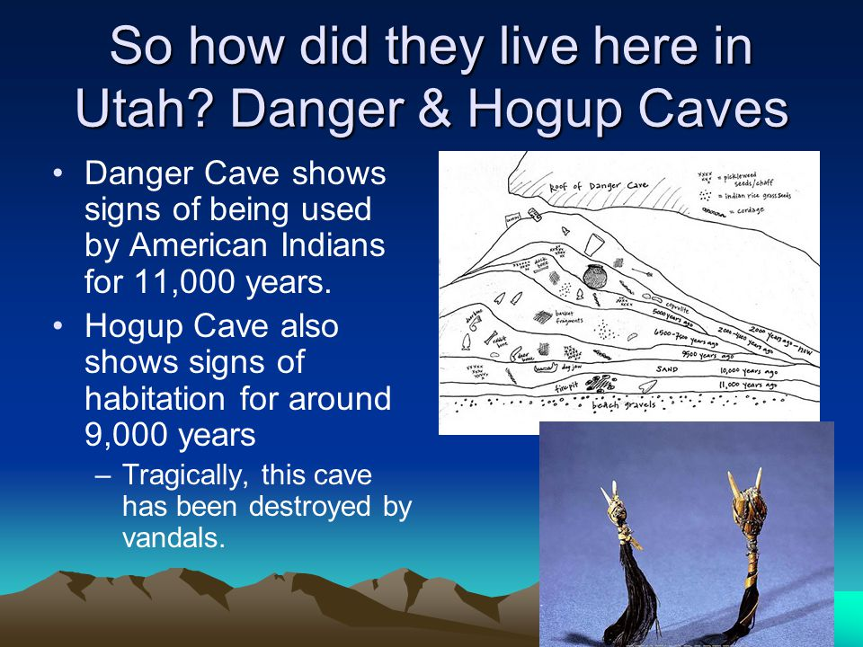 So how did they live here in Utah Danger & Hogup Caves