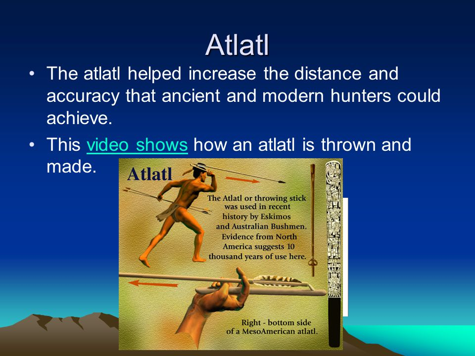 Atlatl The atlatl helped increase the distance and accuracy that ancient and modern hunters could achieve.