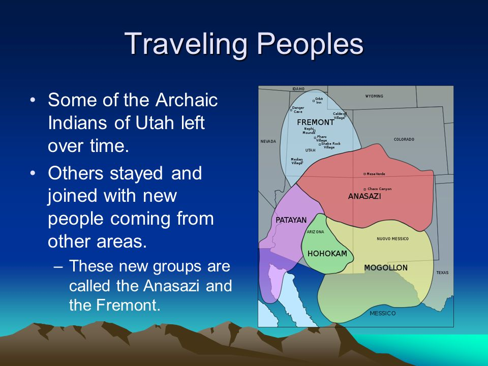 Traveling Peoples Some of the Archaic Indians of Utah left over time.