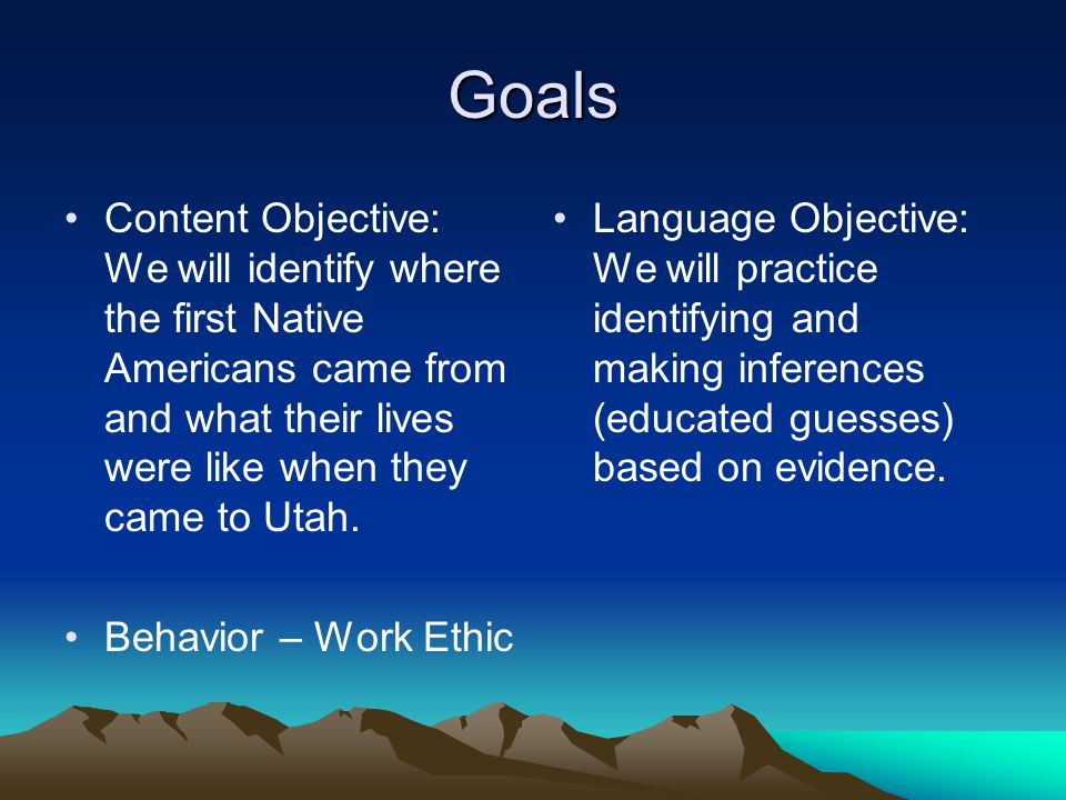 Goals Content Objective: We will identify where the first Native Americans came from and what their lives were like when they came to Utah.