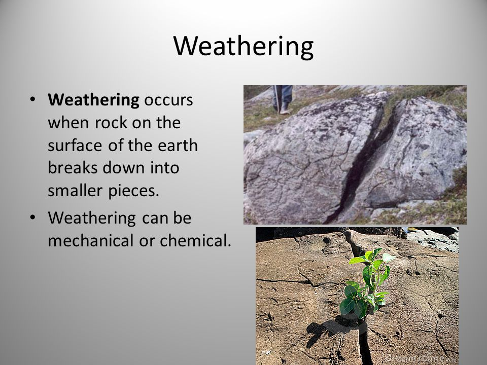 Weathering Weathering occurs when rock on the surface of the earth breaks down into smaller pieces.