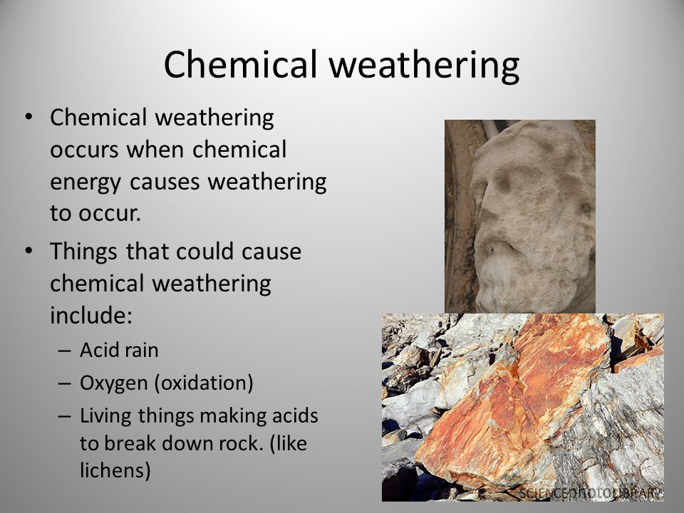 Chemical weathering Chemical weathering occurs when chemical energy causes weathering to occur. Things that could cause chemical weathering include: