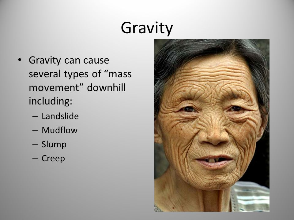 Gravity Gravity can cause several types of mass movement downhill including: Landslide. Mudflow.
