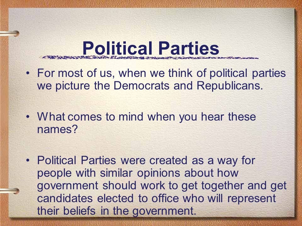 Political Parties For most of us, when we think of political parties we picture the Democrats and Republicans.