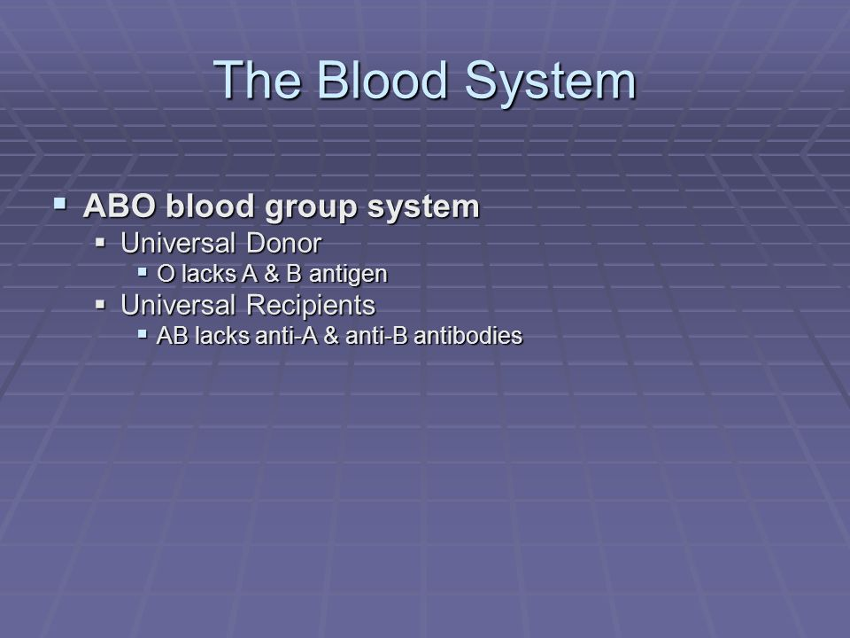 The Blood System ABO blood group system Universal Donor
