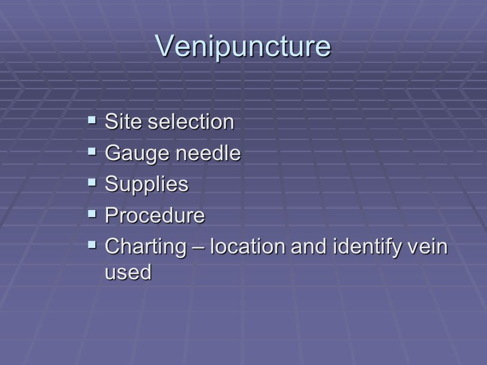 Venipuncture Site selection Gauge needle Supplies Procedure
