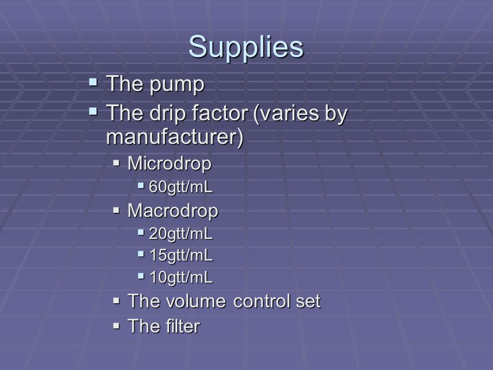 Supplies The pump The drip factor (varies by manufacturer) Microdrop