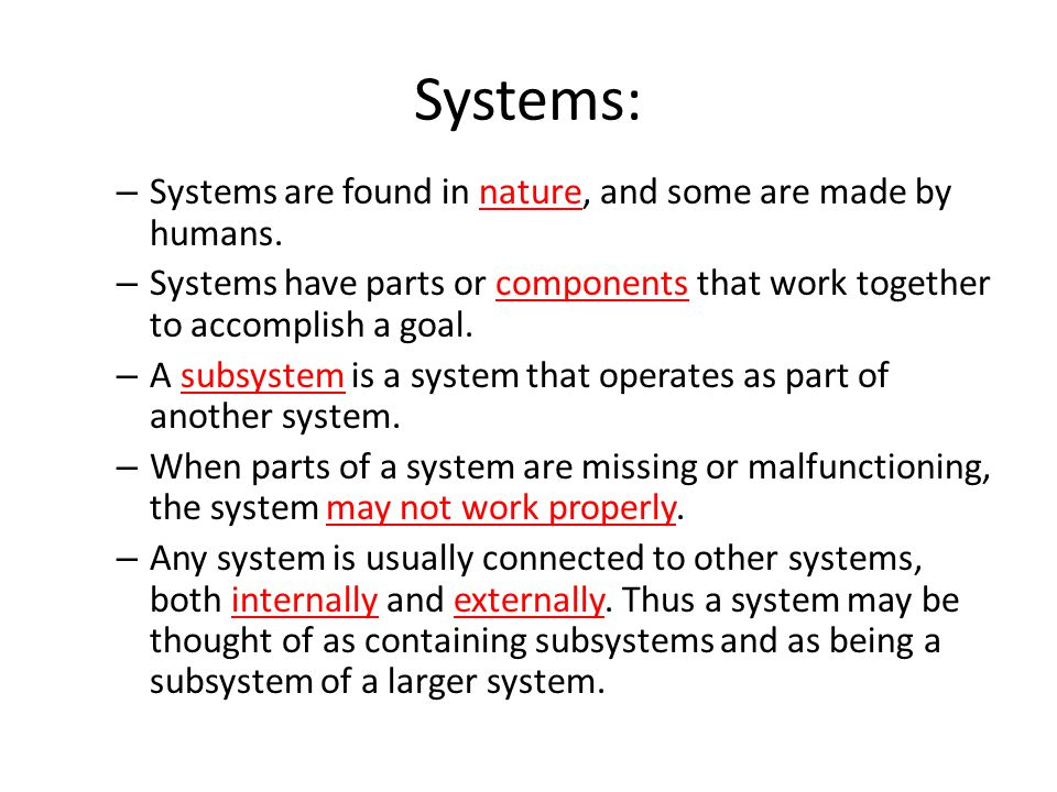 Systems: Systems are found in nature, and some are made by humans.