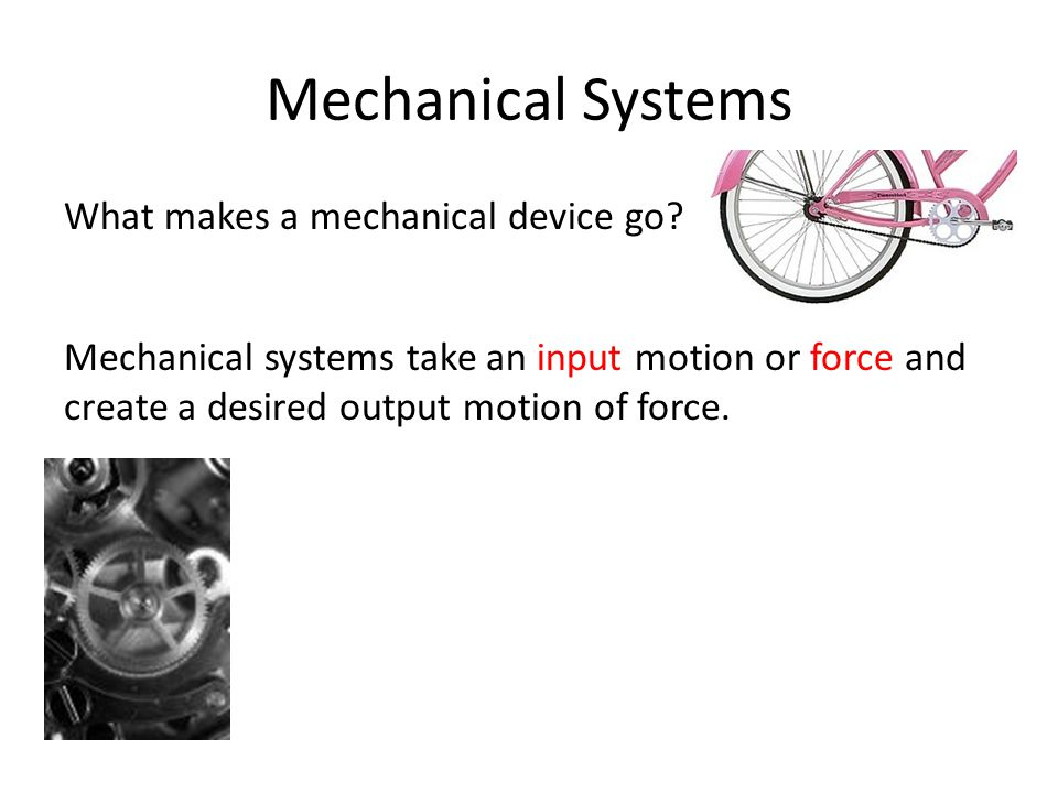 Mechanical Systems What makes a mechanical device go
