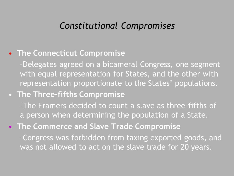 delegates and compromises of the constitutional With the connecticut compromise in place, the delegates randolph joined mason and gerry and declared that he too wouldn't sign the constitution and the.