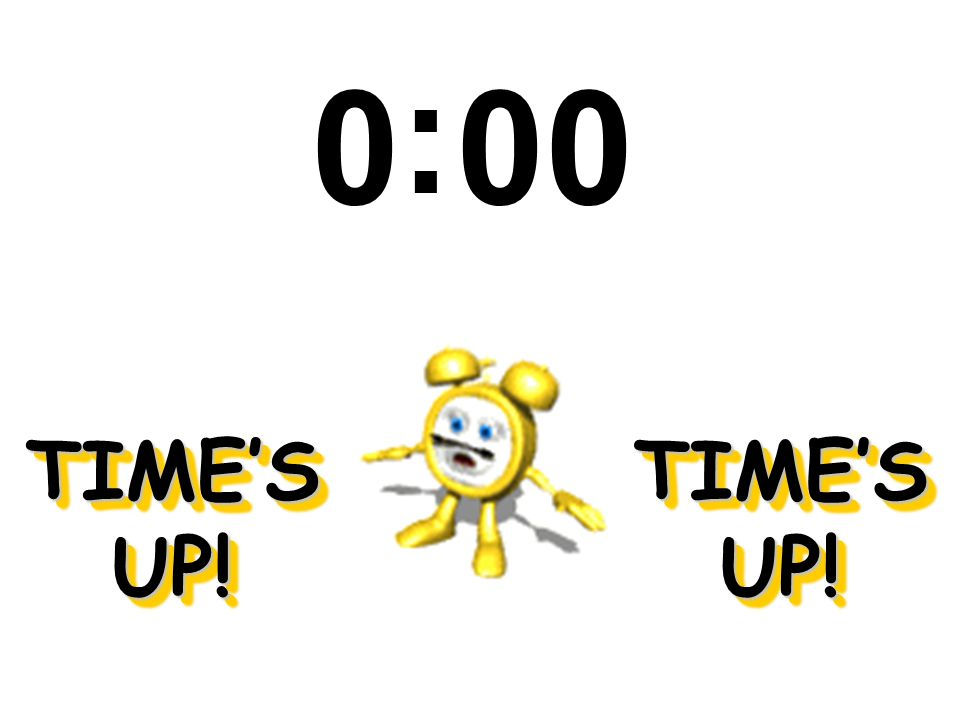 : 00 TIME'S UP! TIME'S UP!