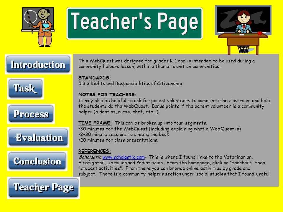 This WebQuest was designed for grades K-1 and is intended to be used during a community helpers lesson, within a thematic unit on communities.