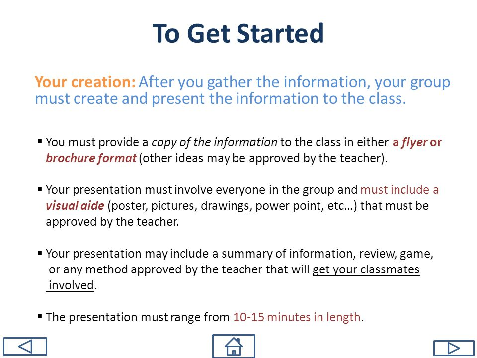 To Get Started Your creation: After you gather the information, your group must create and present the information to the class.