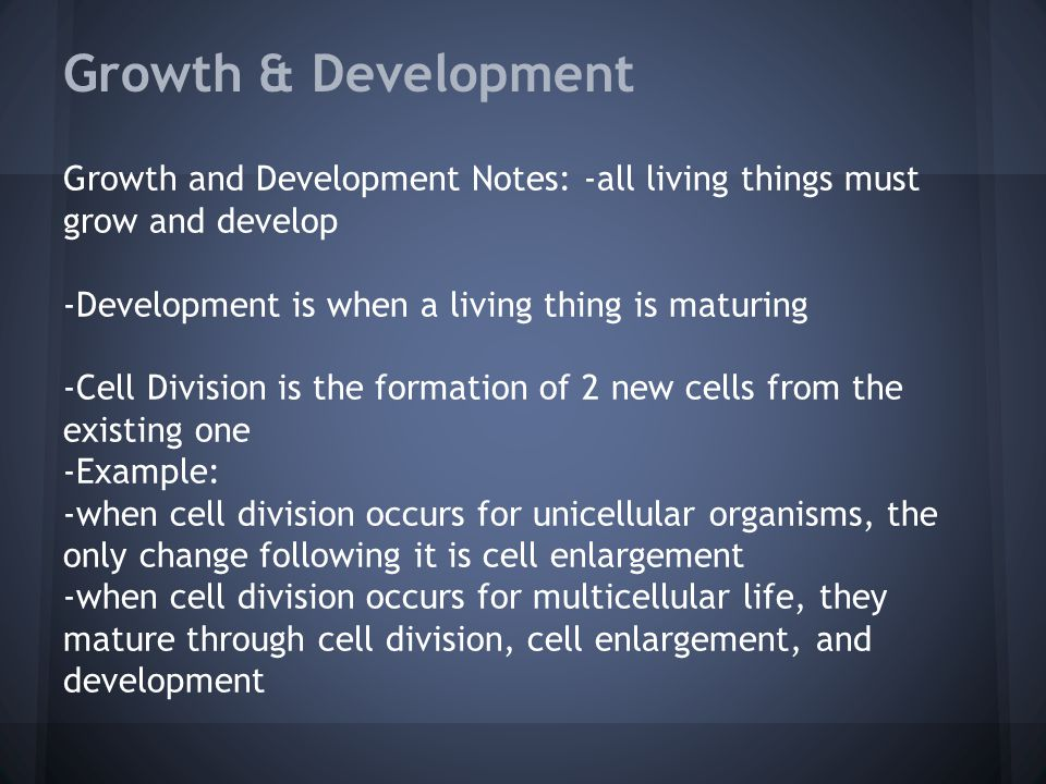 Growth & Development Growth and Development Notes: -all living things must grow and develop. -Development is when a living thing is maturing