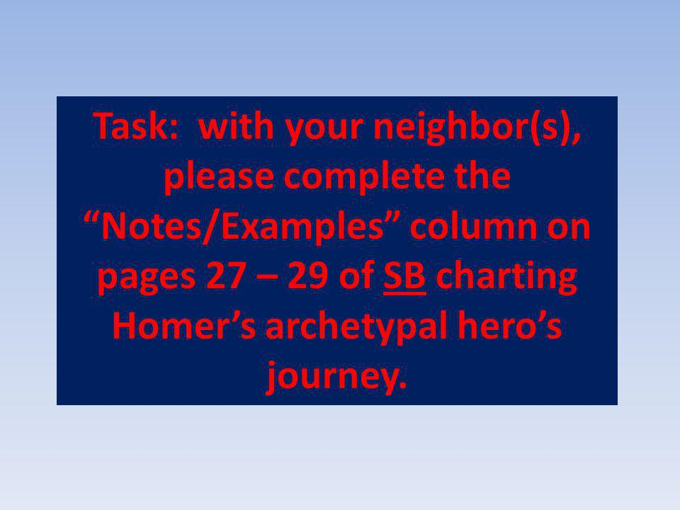 Task: with your neighbor(s), please complete the Notes/Examples column on pages 27 – 29 of SB charting Homer's archetypal hero's journey.