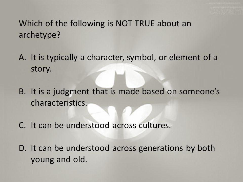Which of the following is NOT TRUE about an archetype
