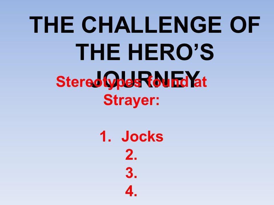 THE CHALLENGE OF THE HERO'S JOURNEY Stereotypes found at Strayer: