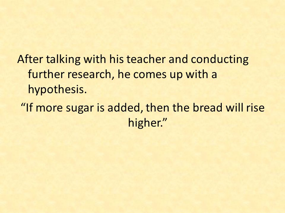 If more sugar is added, then the bread will rise higher.