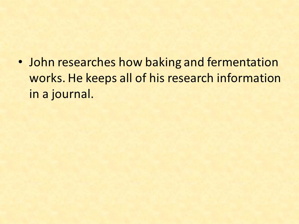 John researches how baking and fermentation works