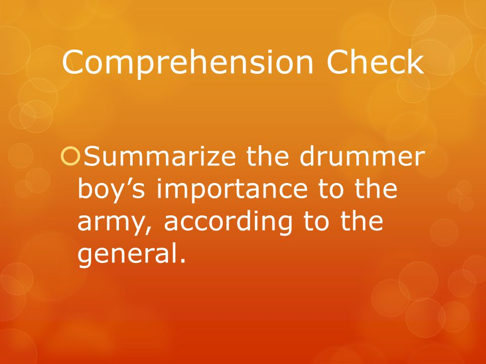 Comprehension Check Summarize the drummer boy's importance to the army, according to the general.