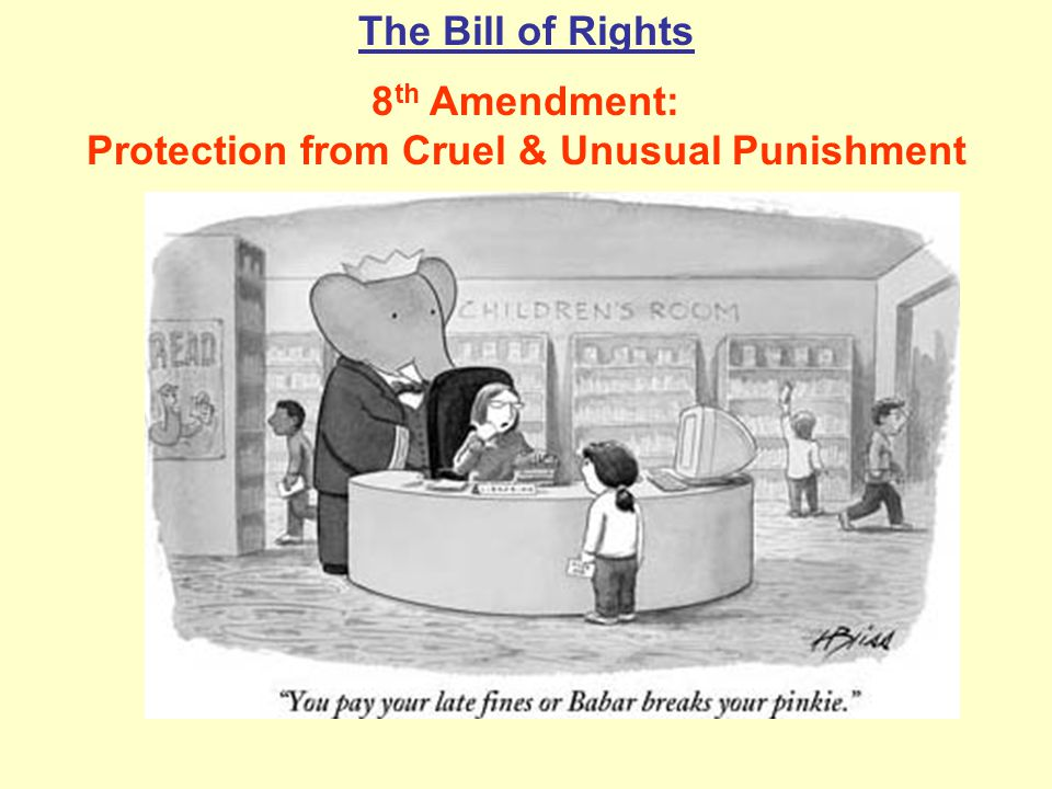 8th Amendment: Protection from Cruel & Unusual Punishment