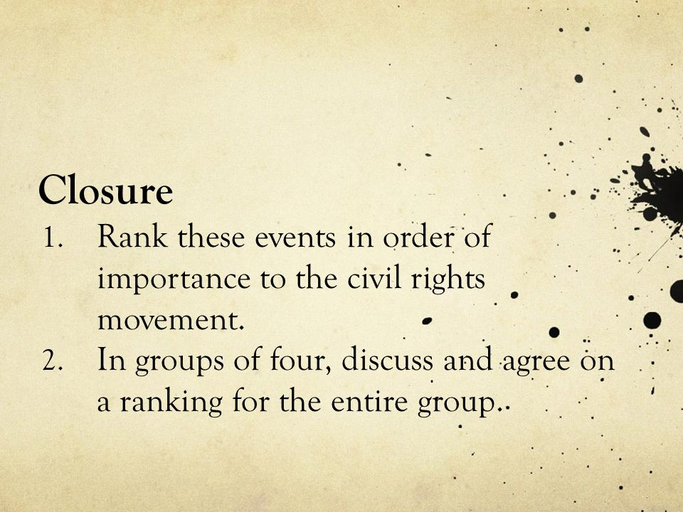 Closure Rank these events in order of importance to the civil rights movement.