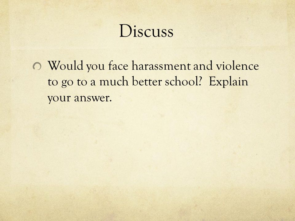 Discuss Would you face harassment and violence to go to a much better school.