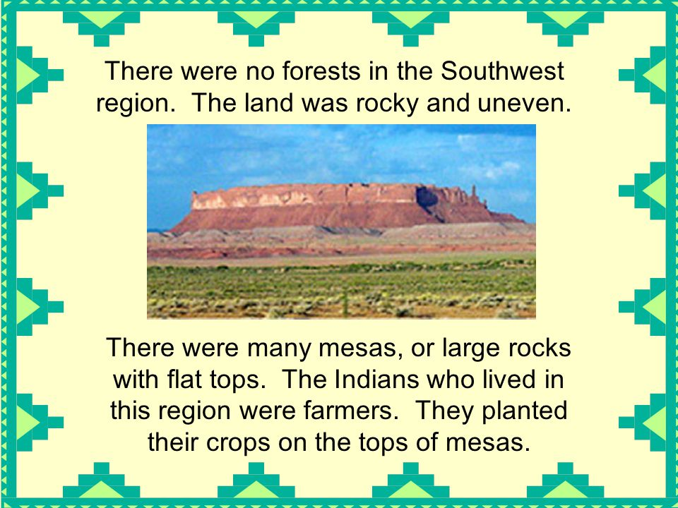 There were no forests in the Southwest region