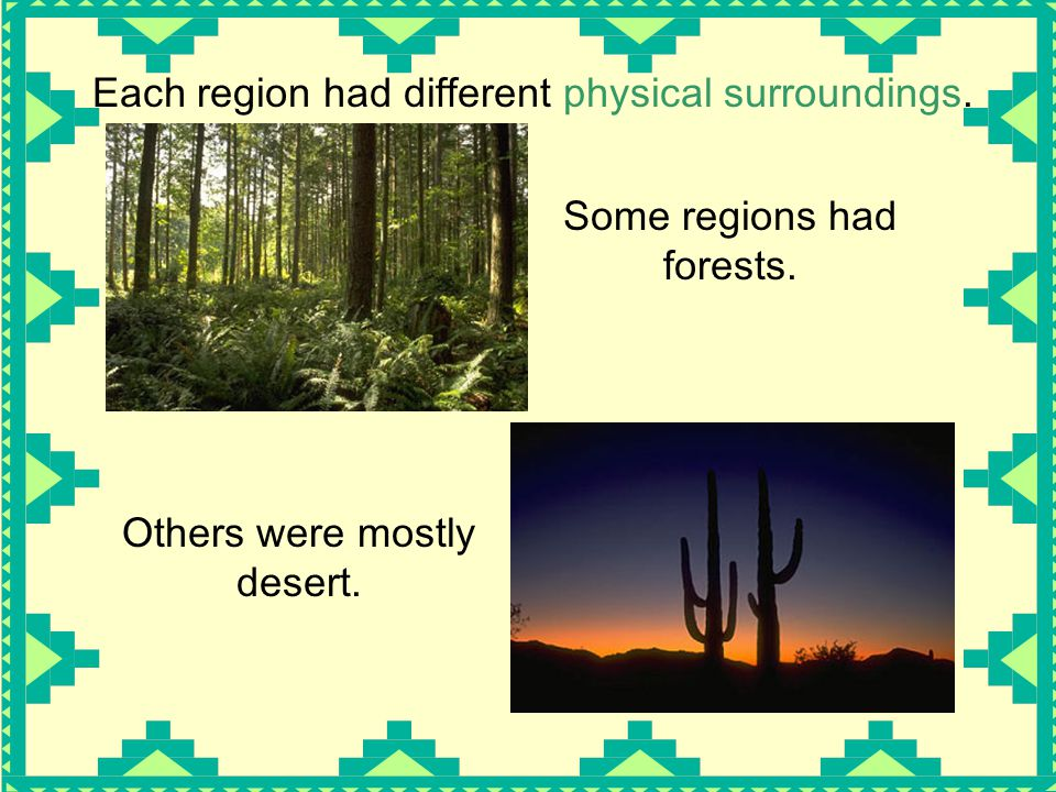 Each region had different physical surroundings.
