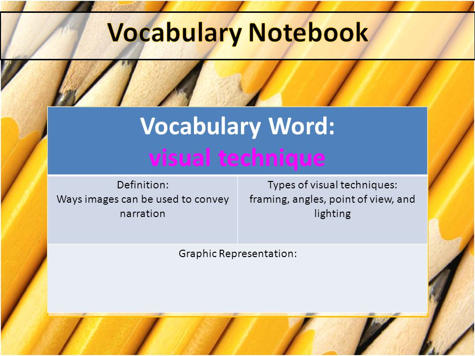 Vocabulary Notebook Vocabulary Word: visual technique Definition: