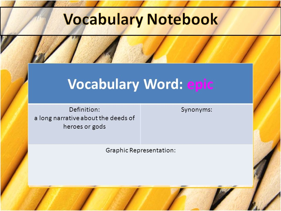 Vocabulary Notebook Vocabulary Word: epic Definition: