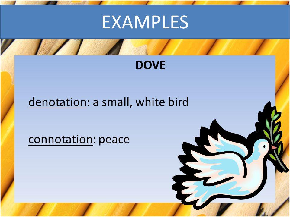 DOVE denotation: a small, white bird connotation: peace