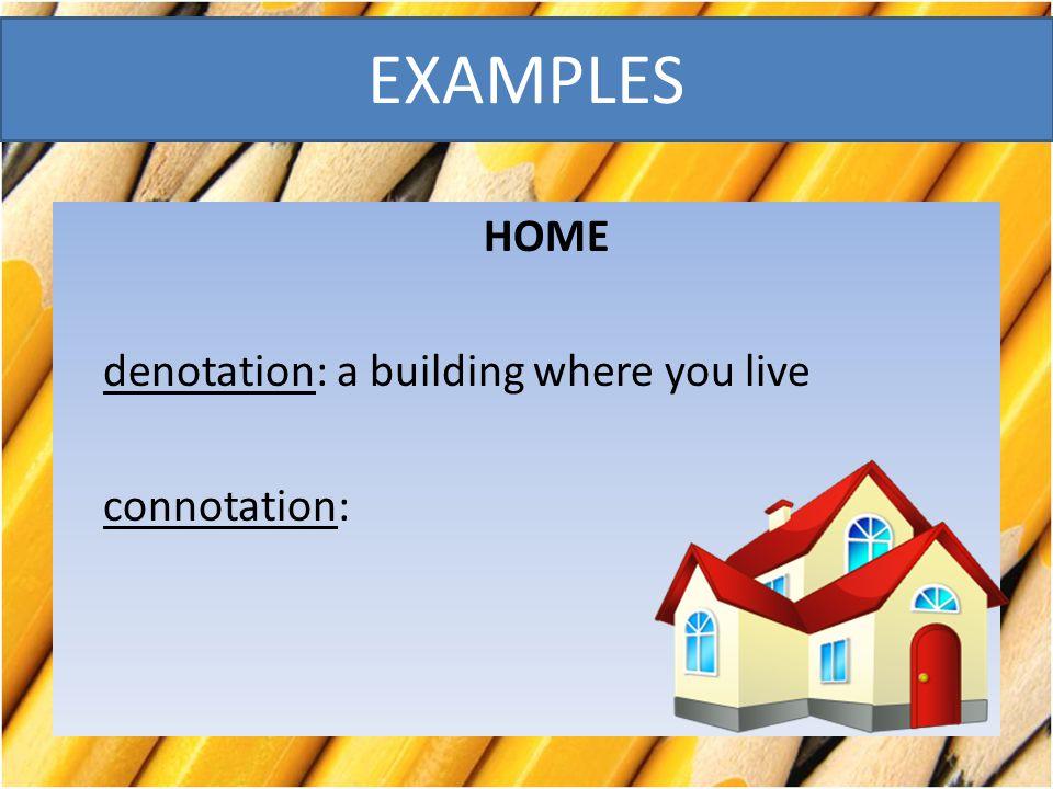 HOME denotation: a building where you live connotation: