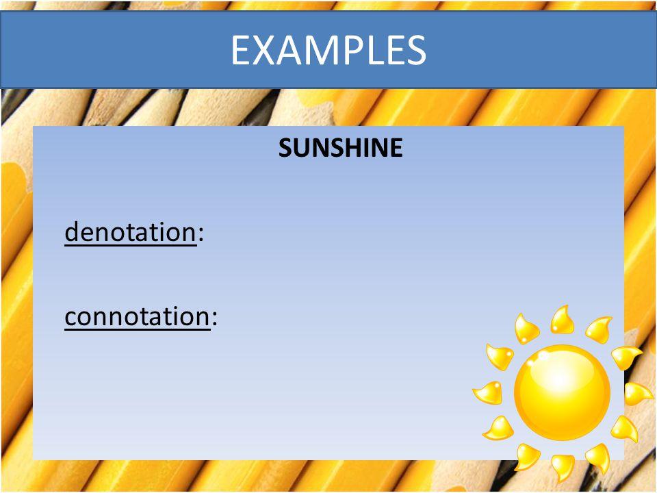 SUNSHINE denotation: connotation:
