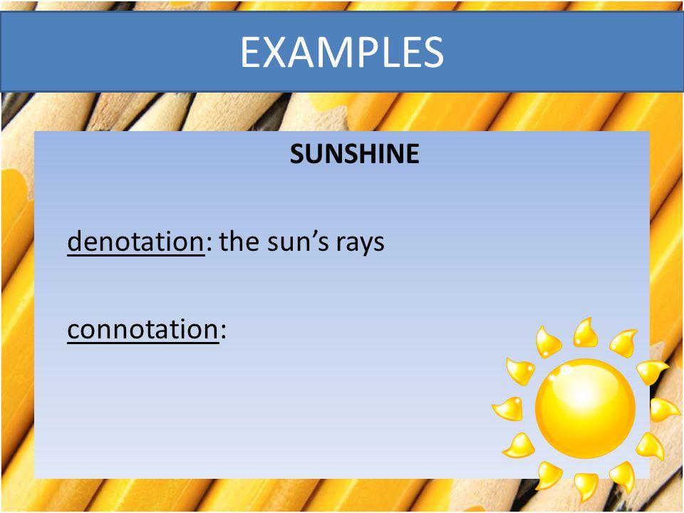 SUNSHINE denotation: the sun's rays connotation: