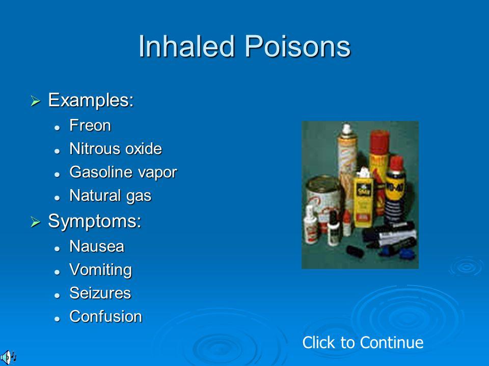 Inhaled Poisons Examples: Symptoms: Freon Nitrous oxide Gasoline vapor