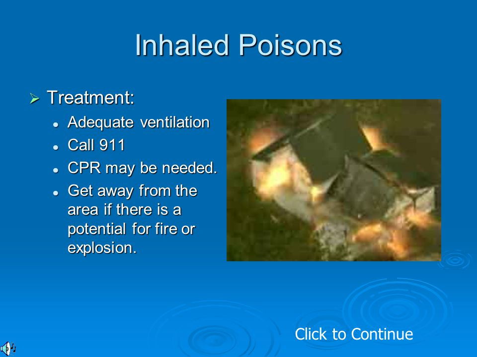 Inhaled Poisons Treatment: Adequate ventilation Call 911
