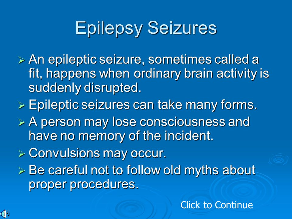 Epilepsy Seizures An epileptic seizure, sometimes called a fit, happens when ordinary brain activity is suddenly disrupted.