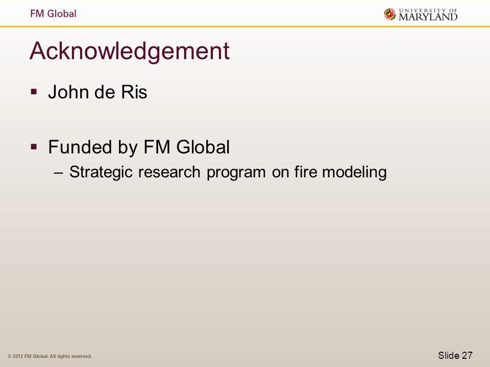 Acknowledgement John de Ris Funded by FM Global
