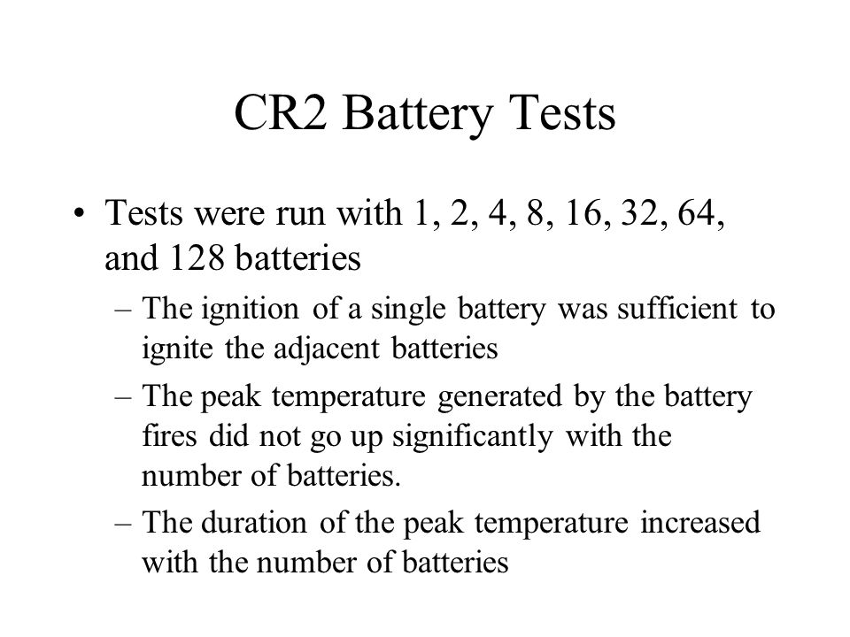 CR2 Battery Tests Tests were run with 1, 2, 4, 8, 16, 32, 64, and 128 batteries.