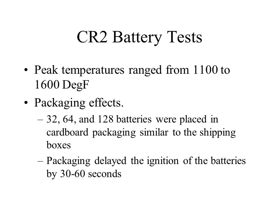 CR2 Battery Tests Peak temperatures ranged from 1100 to 1600 DegF